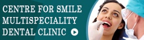 CENTRE FOR SMILE MULTISPECIALITY DENTAL CLINIC