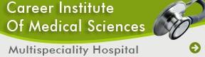 Career Institute Of Medical Sciences