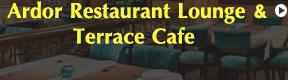 Ardor Restaurant Lounge & Terrace Cafe