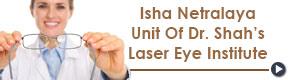 Isha Netralaya Unit Of Dr Shahs Laser Eye Institute