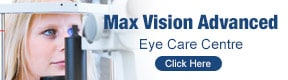 Max Vision Advanced Eye Care Centre