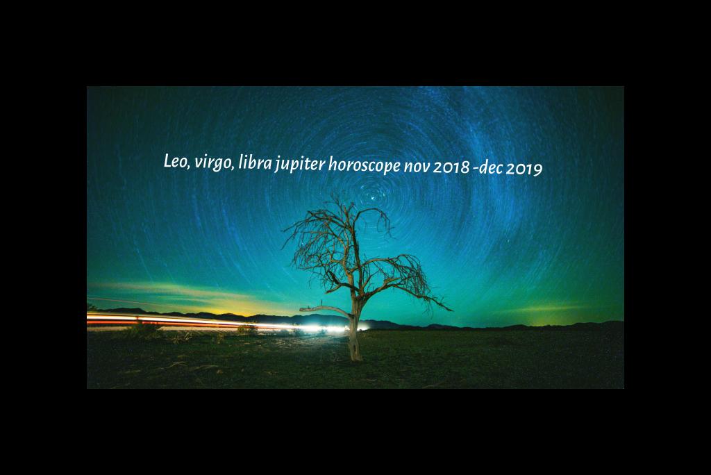 Leo,Virgo, Libra Jupiter Horoscope November 2018 – December